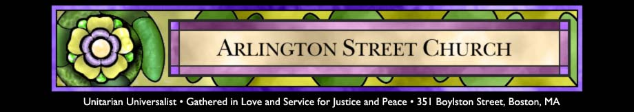 Arlington Street Church, Unitarian Universalist. Gathered in Love and Service for Justice and Peace. 351 Boylston Street, Boston, MA